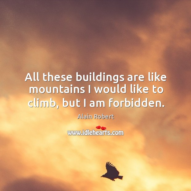 Image, All these buildings are like mountains I would like to climb, but I am forbidden.