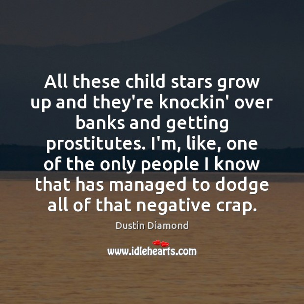 Dustin Diamond Picture Quote image saying: All these child stars grow up and they're knockin' over banks and