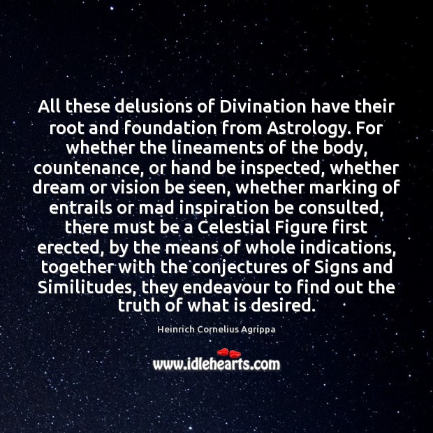All these delusions of Divination have their root and foundation from Astrology. Astrology Quotes Image