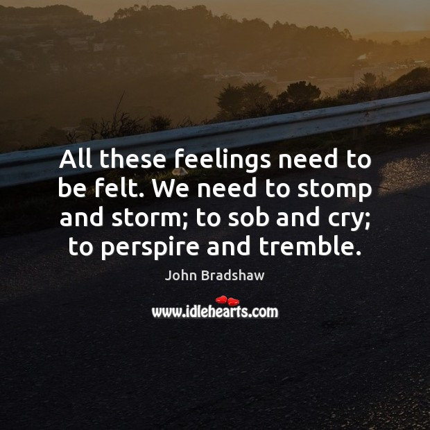 All these feelings need to be felt. We need to stomp and Image