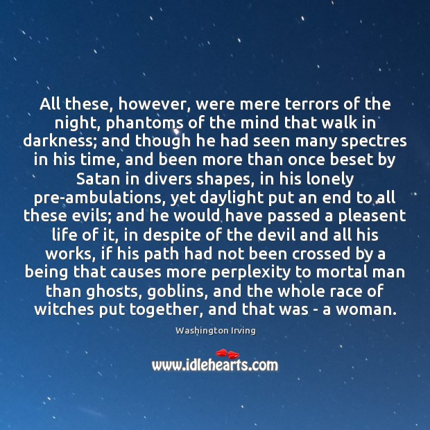 All these, however, were mere terrors of the night, phantoms of the Washington Irving Picture Quote
