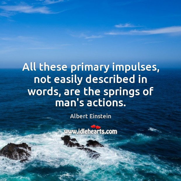 All these primary impulses, not easily described in words, are the springs Image