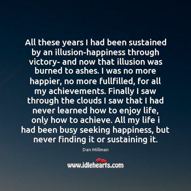 Image, All these years I had been sustained by an illusion-happiness through victory-
