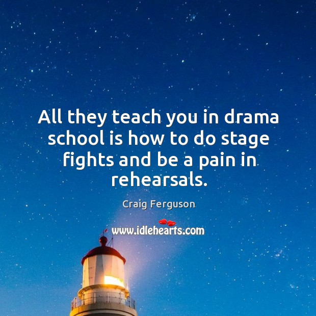 All they teach you in drama school is how to do stage fights and be a pain in rehearsals. Image