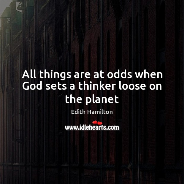 All things are at odds when God sets a thinker loose on the planet Image