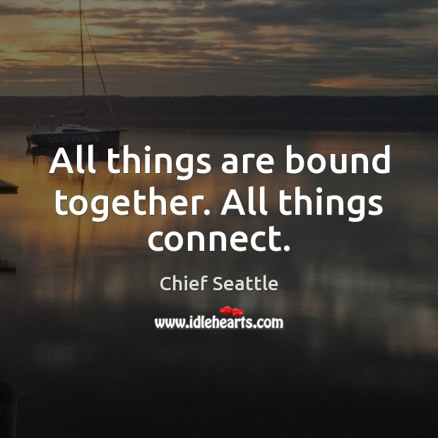 Image, All things are bound together. All things connect.