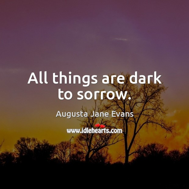 All things are dark to sorrow. Image