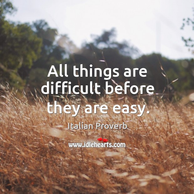 Image, All things are difficult before they are easy.