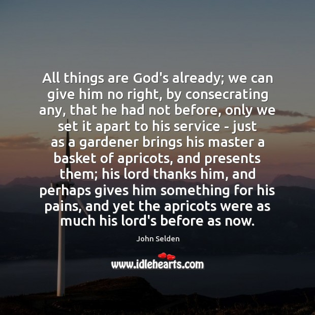 Image, All things are God's already; we can give him no right, by