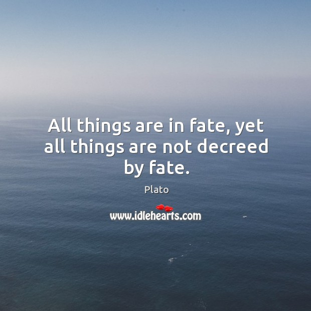 All things are in fate, yet all things are not decreed by fate. Image