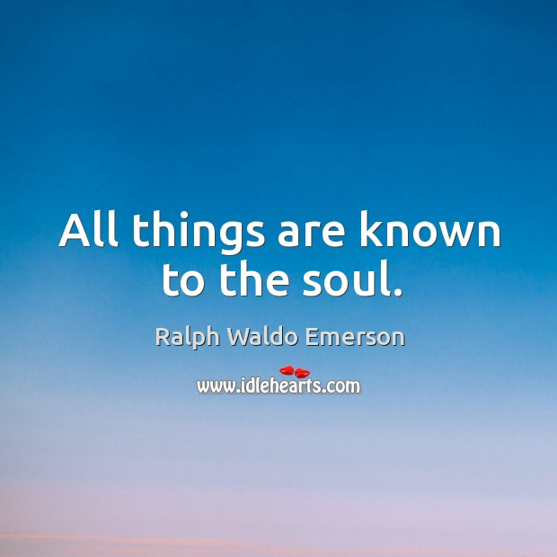 All things are known to the soul. Image