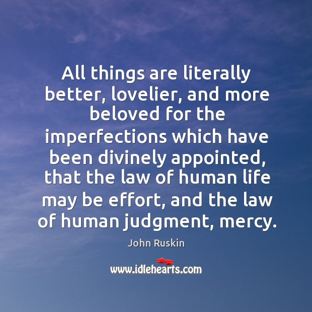 All things are literally better, lovelier, and more beloved for the imperfections Image