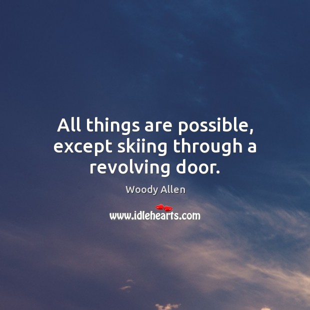 All things are possible, except skiing through a revolving door. Image