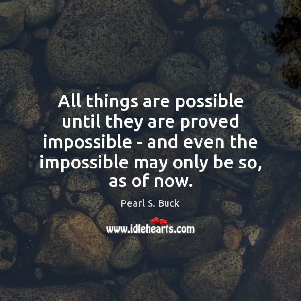 Image, All things are possible until they are proved impossible – and even