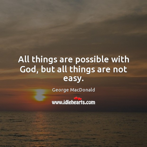 All things are possible with God, but all things are not easy. Image