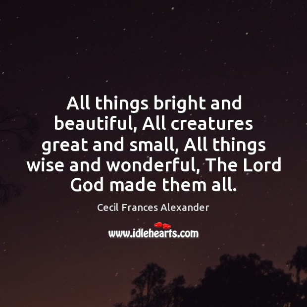 All things bright and beautiful, All creatures great and small, All things Image