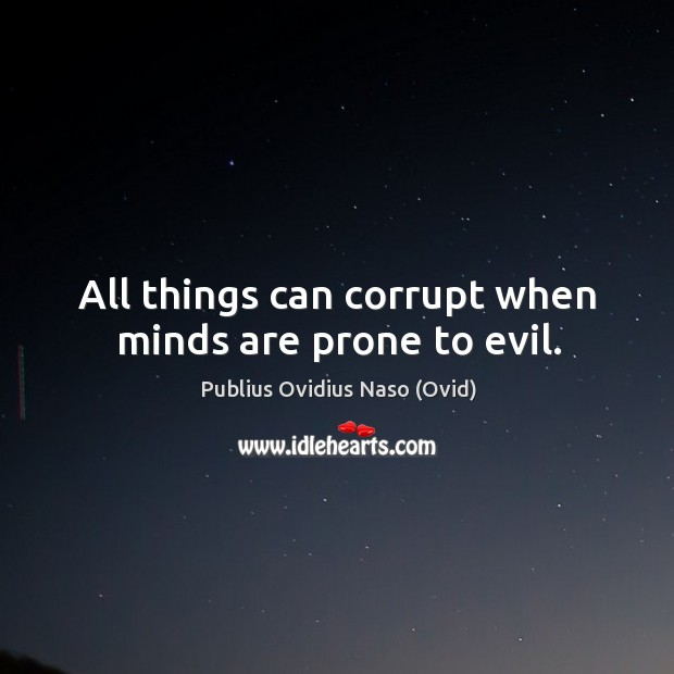 All things can corrupt when minds are prone to evil. Image