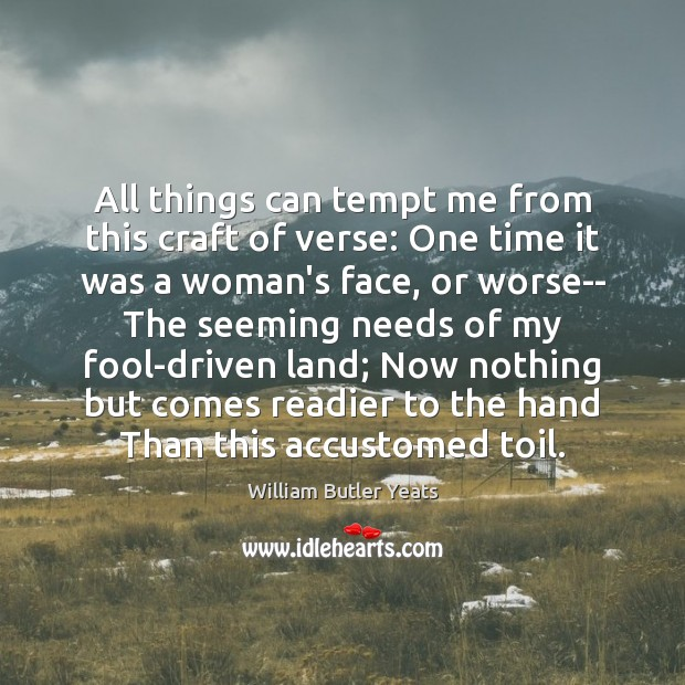 Image, All things can tempt me from this craft of verse: One time