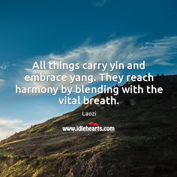 Image, All things carry yin and embrace yang. They reach harmony by blending