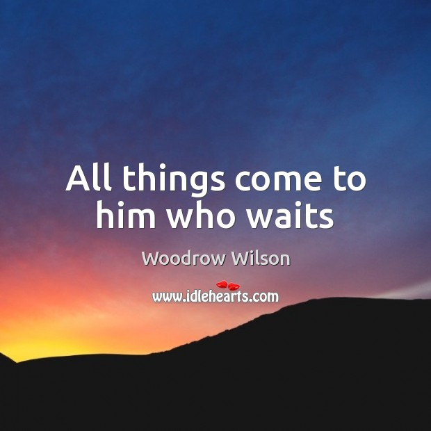 Image, All things come to him who waits