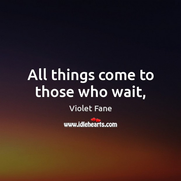 Image, All things come to those who wait,