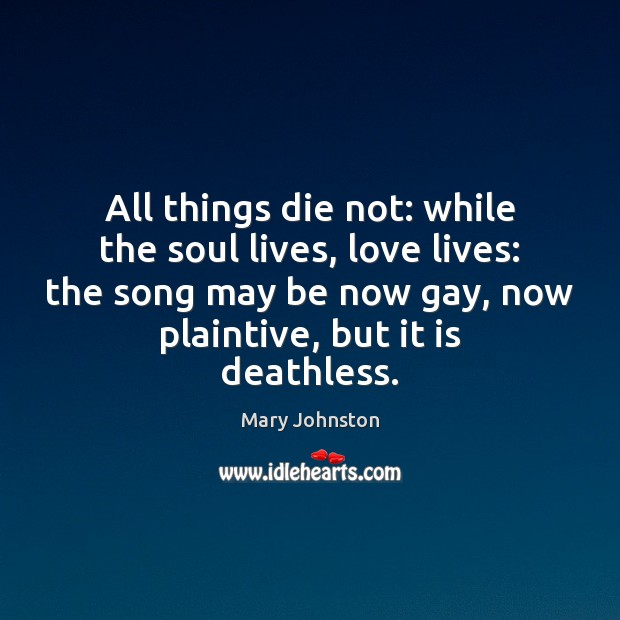 All things die not: while the soul lives, love lives: the song Image