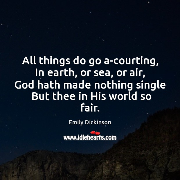 All things do go a-courting,  In earth, or sea, or air,  God Image