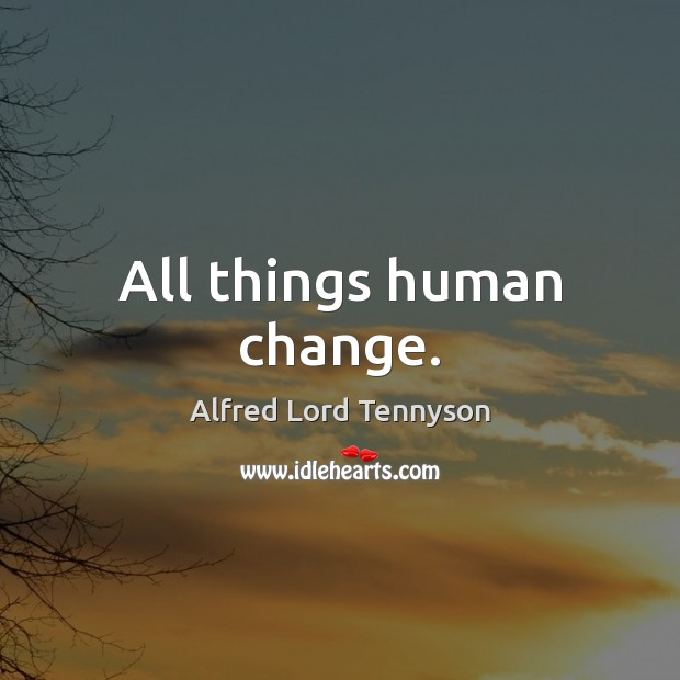 Image, All things human change.