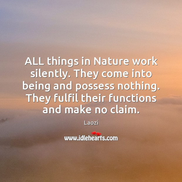 Image, ALL things in Nature work silently. They come into being and possess