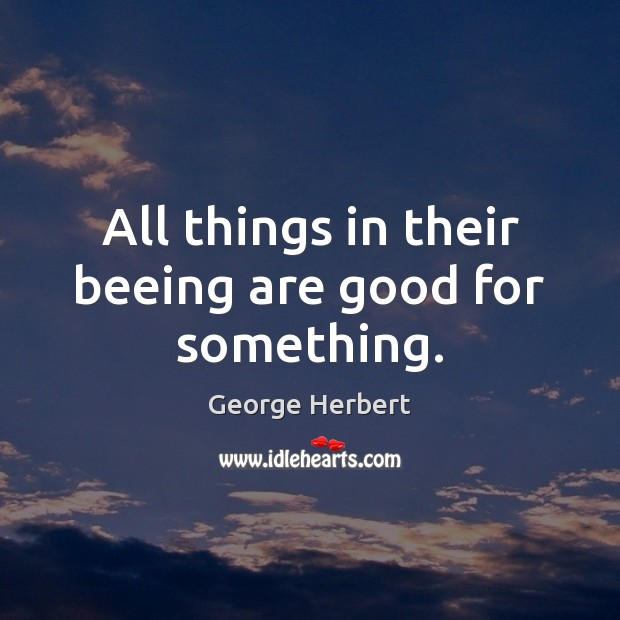 All things in their beeing are good for something. Image
