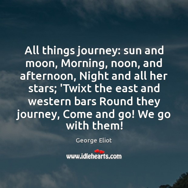 All things journey: sun and moon, Morning, noon, and afternoon, Night and Image