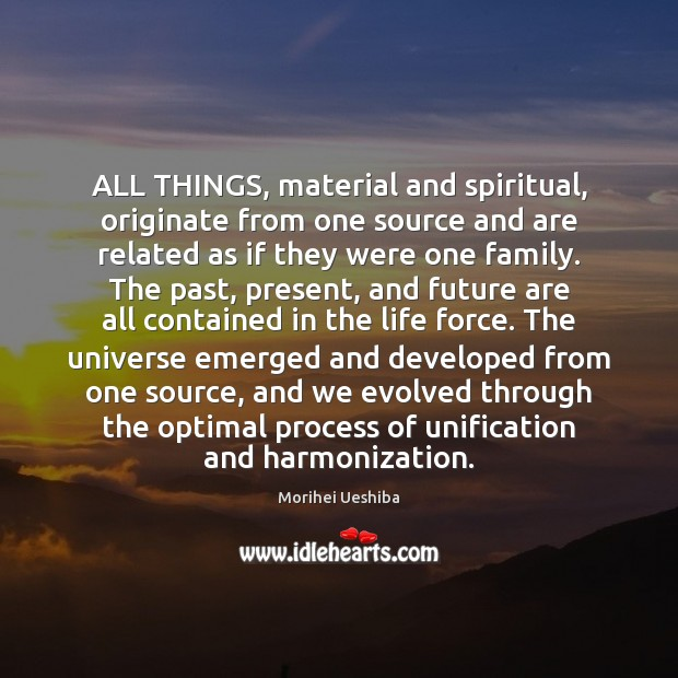 ALL THINGS, material and spiritual, originate from one source and are related Image