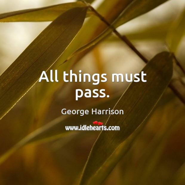 All things must pass. Image