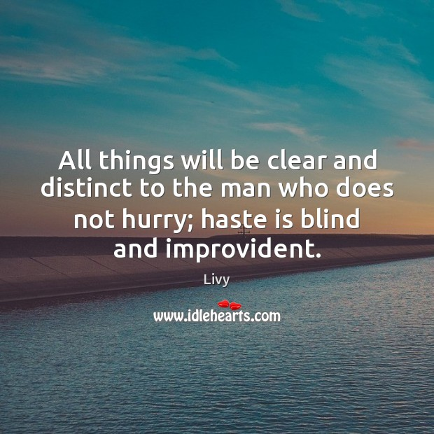 All things will be clear and distinct to the man who does Image