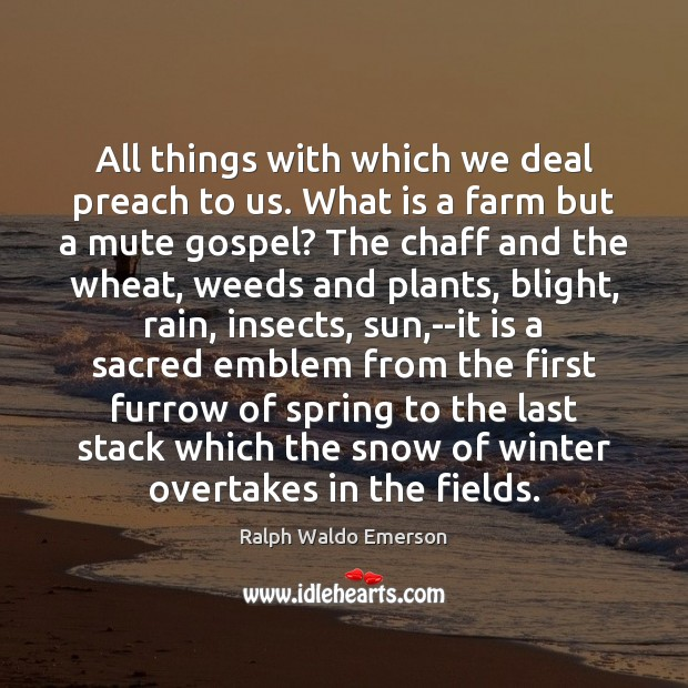All things with which we deal preach to us. What is a Farm Quotes Image