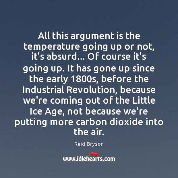 All this argument is the temperature going up or not, it's absurd… Image