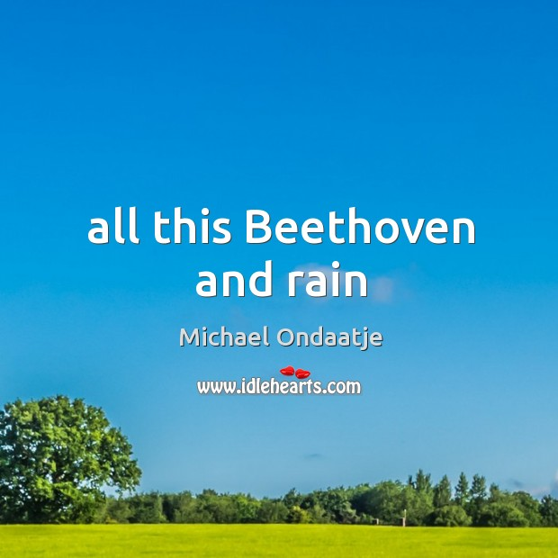 All this Beethoven and rain Image