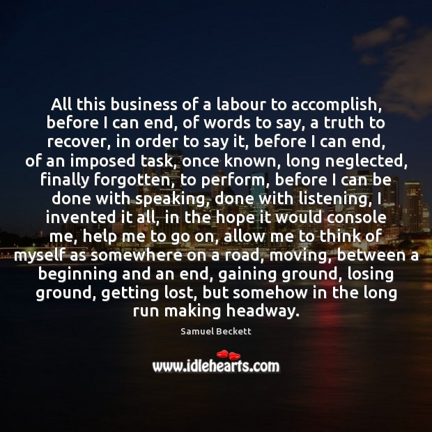 All this business of a labour to accomplish, before I can end, Samuel Beckett Picture Quote