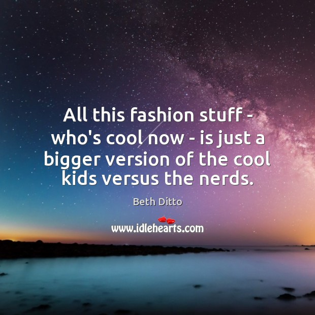 Image, All this fashion stuff – who's cool now – is just a