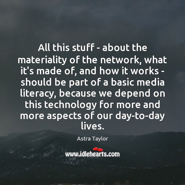 All this stuff – about the materiality of the network, what it's Image