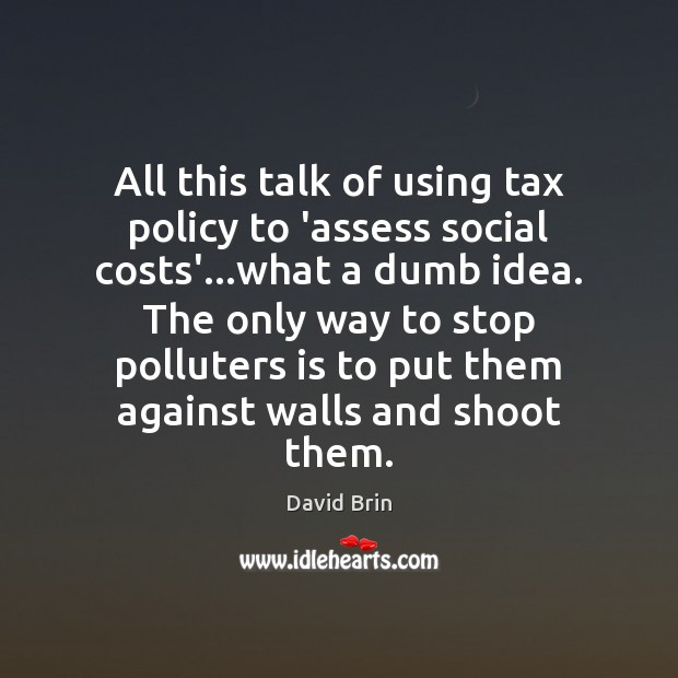Image, All this talk of using tax policy to 'assess social costs'…what