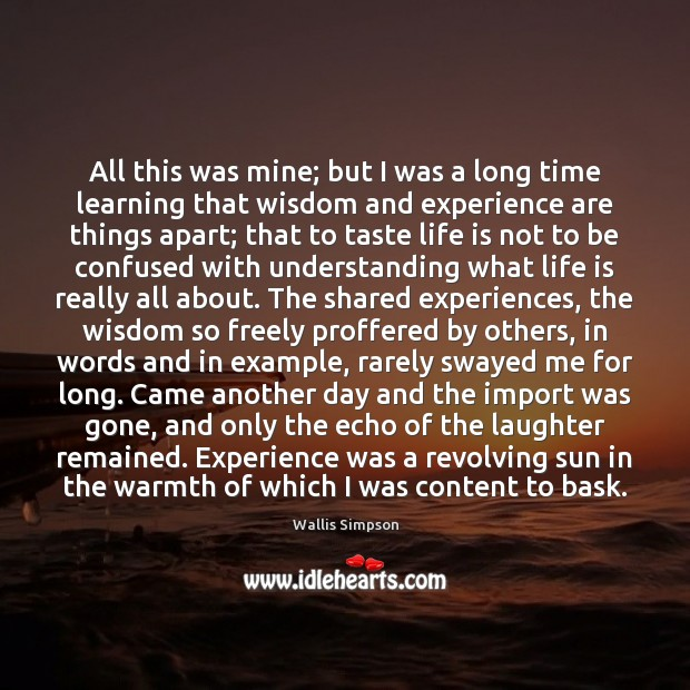 All this was mine; but I was a long time learning that Wallis Simpson Picture Quote