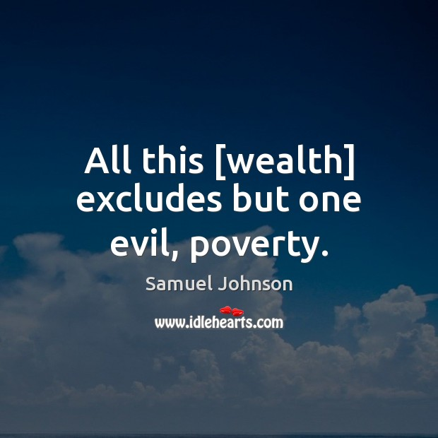 Image, All this [wealth] excludes but one evil, poverty.
