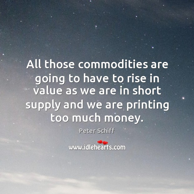 All those commodities are going to have to rise in value as Image