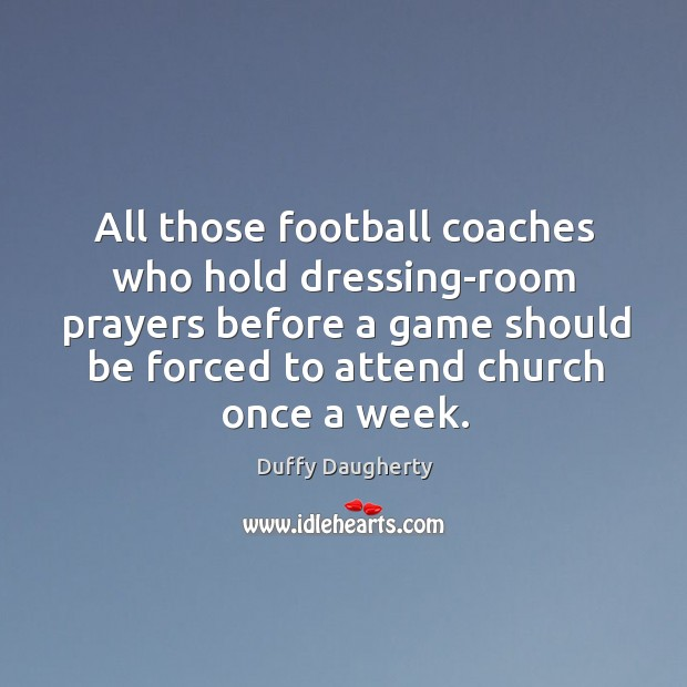 All those football coaches who hold dressing-room prayers before a game should Image