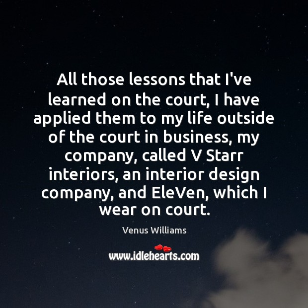 All those lessons that I've learned on the court, I have applied Design Quotes Image