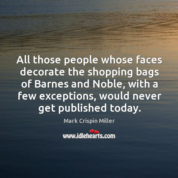 Image, All those people whose faces decorate the shopping bags of barnes and noble, with a few exceptions