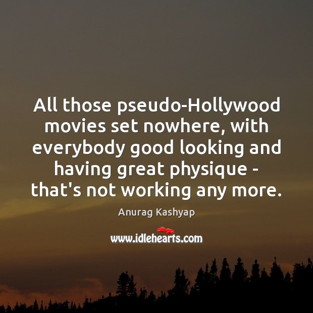 Image, All those pseudo-Hollywood movies set nowhere, with everybody good looking and having
