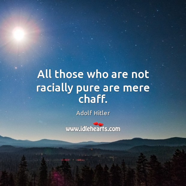 Image, All those who are not racially pure are mere chaff.