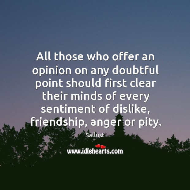 All those who offer an opinion on any doubtful point should first clear their minds of every. Image
